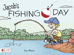Full color children's book, Jacob's Fishing Day by Joan Watson; published by Tate Publishing